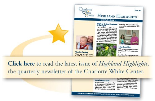 Charlotte White Center Newsletter, Highland Highlights